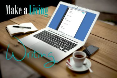 Make a Living Writing Online - Make a Living from Home in 2017