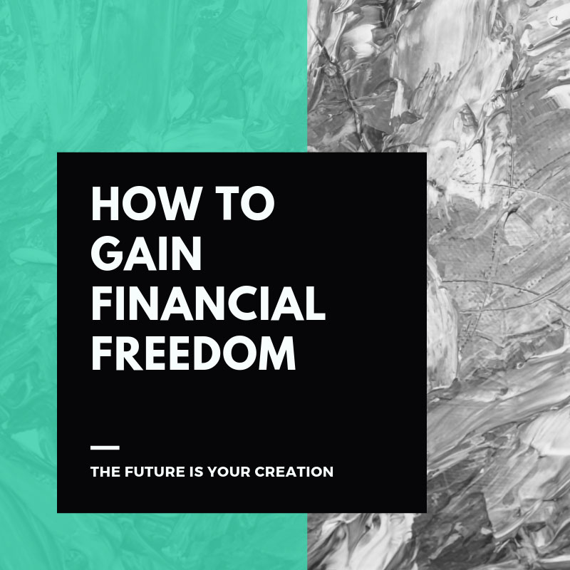 How To Gain Financial Independence – 6 Steps That Will Take You Far - The Future Is Your Creation