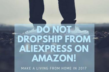 Do Not Dropship From AliExpress On Amazon! Make a Living from Home in 2017