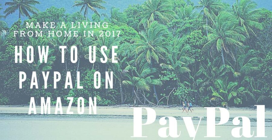 How To Use PayPal On Amazon To Pay For Your Purchase - Make a Living from Home in 2017