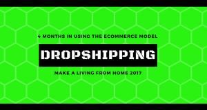 4 Months In With My eCommerce Dropshipping Business - GREAT BUSINESS MODEL! Make a Living from Home in 2017