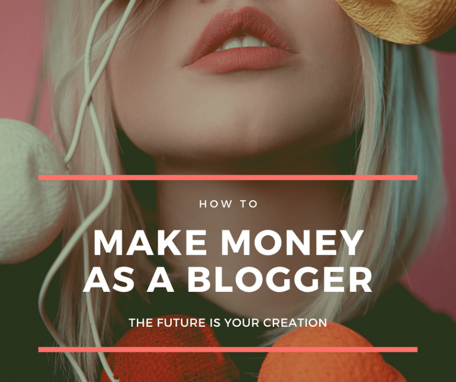 How To Make Money As A Blogger For Beginners - The Future Is Your Creation