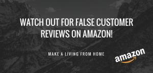 Watch Out For False Customer Reviews On Amazon! Make A Living From Home