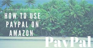 How To Use PayPal On Amazon To Pay For Your Purchase - The Future Is Your Creation