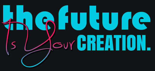 The Future Is Your Creation