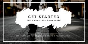 Get Started With Affiliate Marketing - The Future Is Your Creation