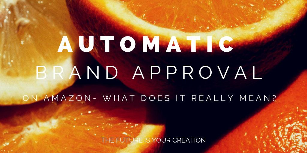 What Does Automatic Brand Approval On Amazon Based On Performance History Really Mean? The Future Is Your Creation
