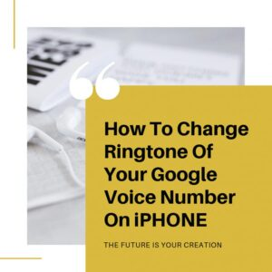 How To Change The Ringtone Of Your Google Voice Number On iPhone - The Future Is Your Creation