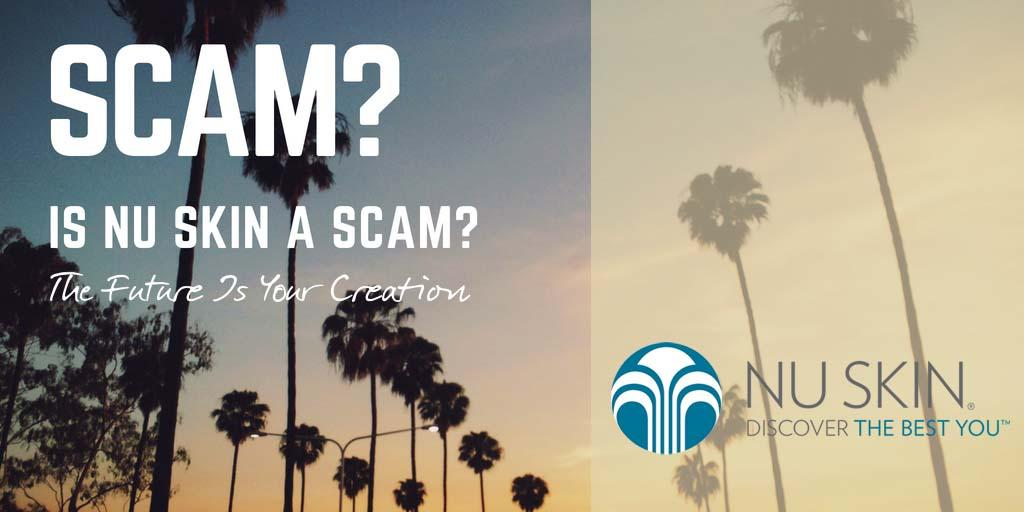 Is Nu Skin A Scam? Hear It From My Own Experience! 2020 Update - The Future Is Your Creation