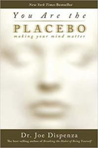 You Are The Placebo Dr. Joe Dispenza - The Future Is Your Creation