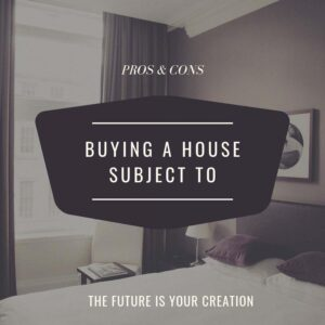 Pros And Cons Of Buying A House Subject To - The Future Is Your Creation