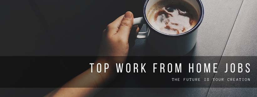 Top Work From Home Jobs - The Future Is Your Creation