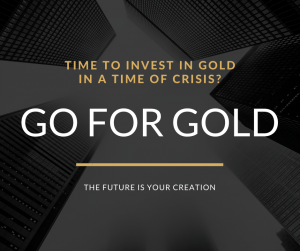 Time to invest in gold in a time of crisis? - The Future Is Your Creation