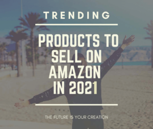 Trending products to sell on Amazon in 2021