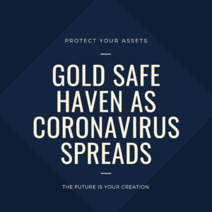 Gold Safe Haven As Coronavirus Spreads, Oil Crashes, Fear Of A Global Recession